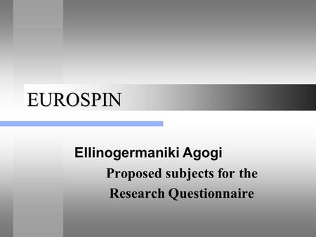EUROSPIN Ellinogermaniki Agogi Proposed subjects for the Research Questionnaire.