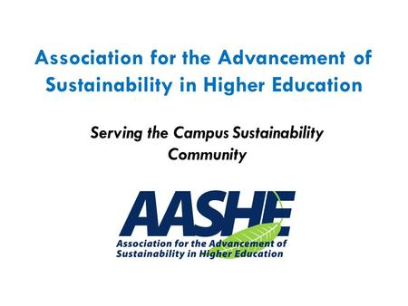 Serving the Campus Sustainability Community Association for the Advancement of Sustainability in Higher Education.