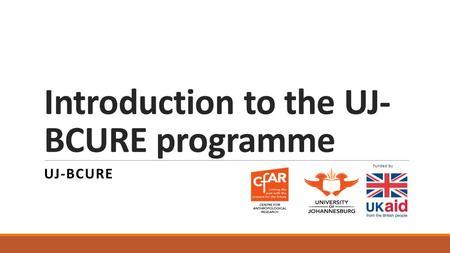 Introduction to the UJ- BCURE programme UJ-BCURE Funded by.