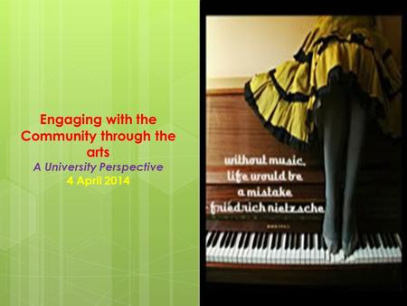 Engaging with the Community through the arts A University Perspective 4 April 2014.