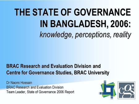 THE STATE OF GOVERNANCE IN BANGLADESH, 2006: knowledge, perceptions, reality BRAC Research and Evaluation Division and Centre for Governance Studies, BRAC.
