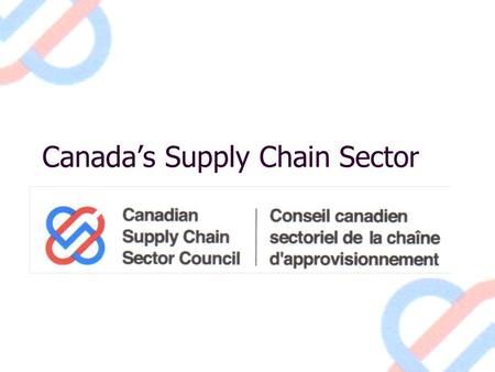 Canada's Supply Chain Sector. Brief Overview  The Canadian supply chain sector includes planning and management of activities involved in:  sourcing.