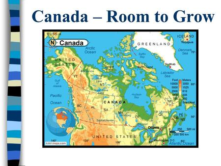 Canada – Room to Grow Why Canada? The Three Categories n Government n Economics n Recreation.