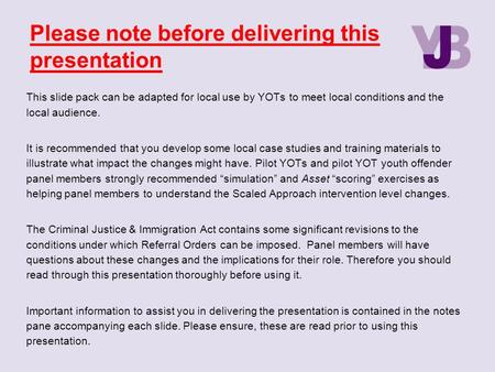 Please note before delivering this presentation This slide pack can be adapted for local use by YOTs to meet local conditions and the local audience. It.