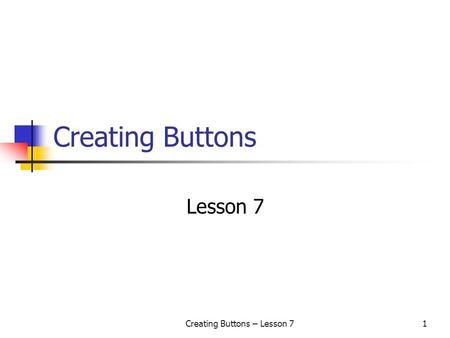 Creating Buttons – Lesson 71 Creating Buttons Lesson 7.