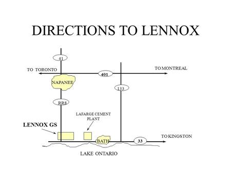 TO TORONTO TO MONTREAL 401 TO KINGSTON 133 41 LAKE ONTARIO NAPANEE RR8 LENNOX GS BATH LAFARGE CEMENT PLANT 33 DIRECTIONS TO LENNOX.