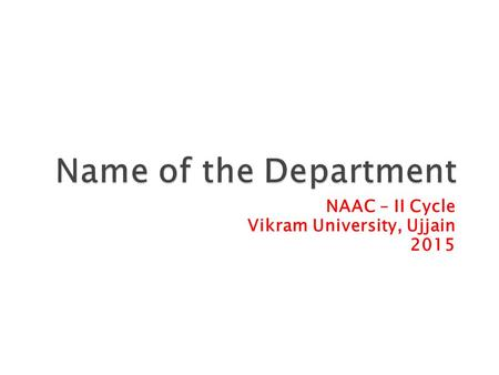 NAAC – II Cycle Vikram University, Ujjain 2015.  School of Studies  Institution  Center  Department.