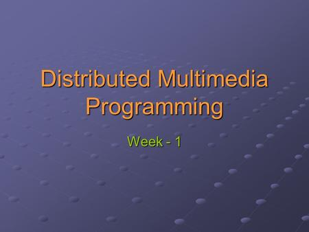 Distributed Multimedia Programming Week - 1. Document Window  The Document Window is divided in to six main components Timeline – The Timeline is where.