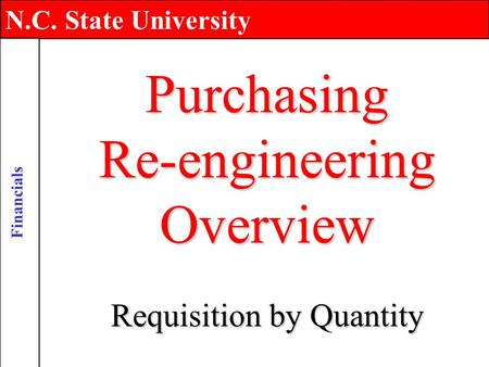 N.C. State University Financials Purchasing Re-engineering Overview Requisition by Quantity.