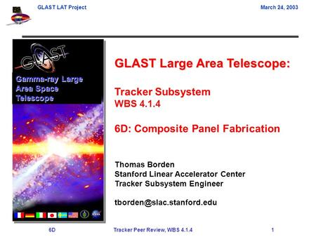 GLAST LAT ProjectMarch 24, 2003 6D Tracker Peer Review, WBS 4.1.4 1 GLAST Large Area Telescope: Tracker Subsystem WBS 4.1.4 6D: Composite Panel Fabrication.