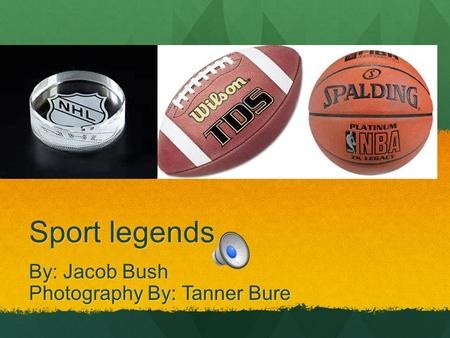 Sport legends By: Jacob Bush Photography By: Tanner Bure.