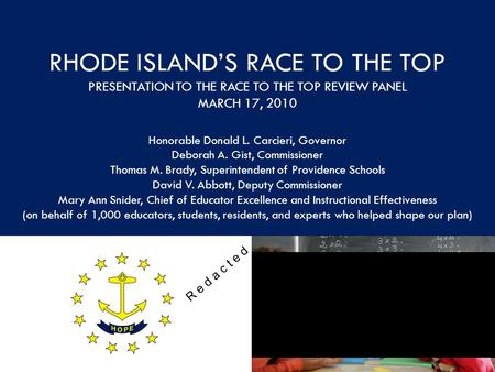 RHODE ISLAND'S RACE TO THE TOP PRESENTATION TO THE RACE TO THE TOP REVIEW PANEL MARCH 17, 2010 Honorable Donald L. Carcieri, Governor Deborah A. Gist,