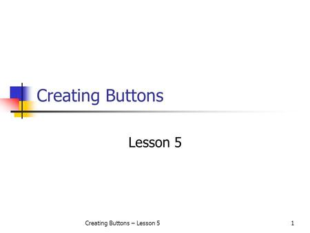 Creating Buttons – Lesson 51 Creating Buttons Lesson 5.