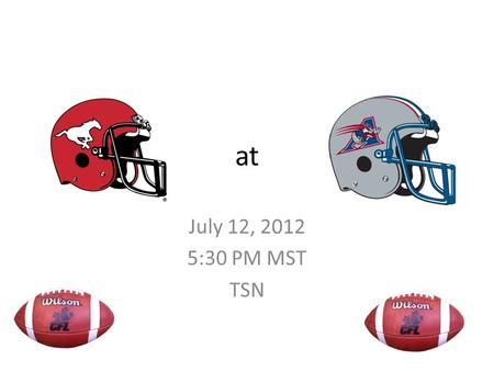 At July 12, 2012 5:30 PM MST TSN. Game Day Percival Molson's Stadium, Montreal, QC Weather 27 Degrees, Winds 10 kmh SW, 0% chance of precipitation.