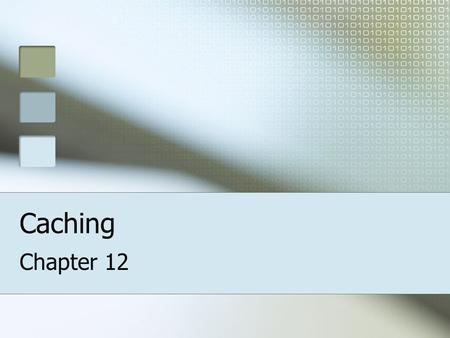 Caching Chapter 12. Caching For high-performance apps Caching: storing frequently-used items in memory –Accessed more quickly Cached Web Form bypasses: