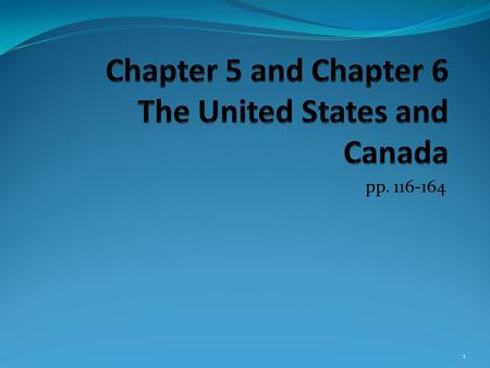 Chapter 5 and Chapter 6 The United States and Canada
