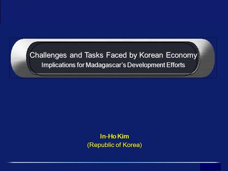 Challenges and Tasks Faced by the Korean Economy In-Ho Kim (Republic of Korea) In-Ho Kim (Republic of Korea)