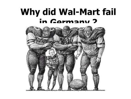 Why did Wal-Mart fail in Germany ?