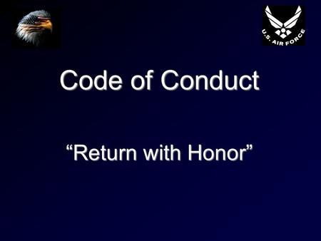 "Code of Conduct ""Return with Honor"". Code of Conduct (Historical) Law of the Hague (1899), Annex, Article 9Law of the Hague (1899), Annex, Article 9 –""Bound"""