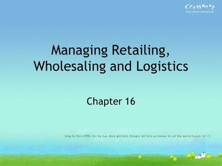 Managing Retailing, Wholesaling and Logistics