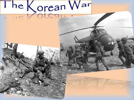 Europe had been the first focus of the Cold War. In the early 1950's, U.S. involvement in the Korean War made East Asia the prime battleground in the.