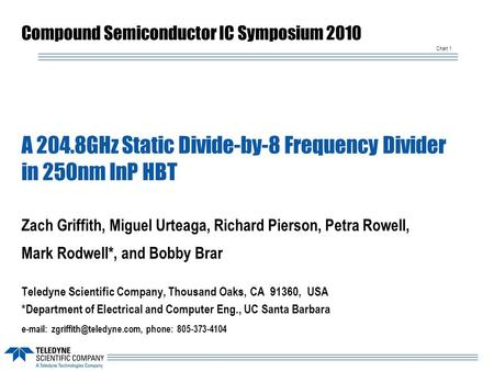 Chart 1 A 204.8GHz Static Divide-by-8 Frequency Divider in 250nm InP HBT Zach Griffith, Miguel Urteaga, Richard Pierson, Petra Rowell, Mark Rodwell*, and.