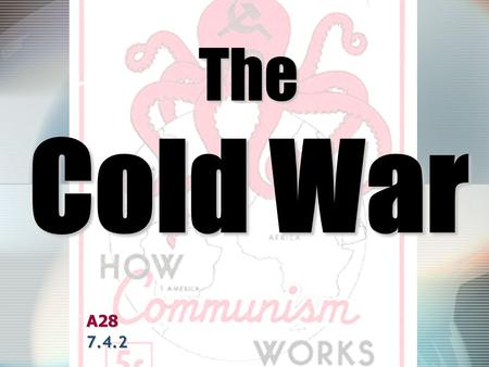 The Cold War A287.4.2. GUIDING QUESTION Why did relations between the United States and the Soviet Union devolve into a Cold War after the Second World.