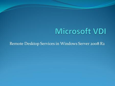 Remote Desktop Services in Windows Server 2008 R2.
