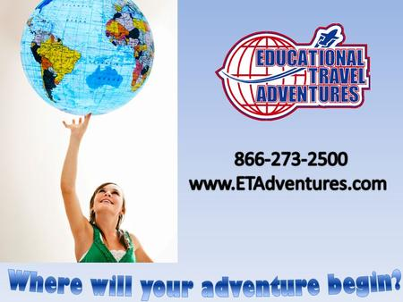 Thank you for your interest in Educational Travel Adventures. Our team consists of educational tour professionals. Our mission is to provide students.