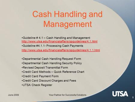 June 2009Your Partner for Successful Solutions 1 Cash Handling and Management Guideline # 4.1 – Cash Handling and Management