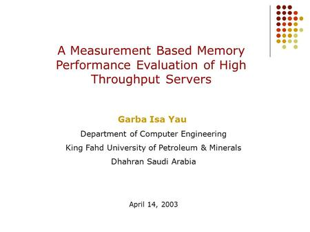 A Measurement Based Memory Performance Evaluation of High Throughput Servers Garba Isa Yau Department of Computer Engineering King Fahd University of Petroleum.