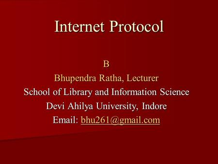 Internet Protocol B Bhupendra Ratha, Lecturer School of Library and Information Science Devi Ahilya University, Indore