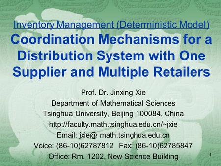 1 Inventory Management (Deterministic Model) Coordination Mechanisms for a Distribution System with One Supplier and Multiple Retailers Prof. Dr. Jinxing.