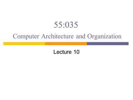 55:035 Computer Architecture and Organization Lecture 10.