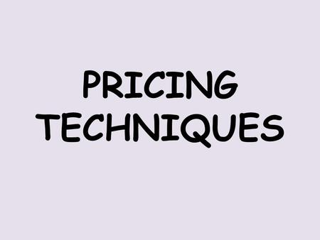 PRICING TECHNIQUES. Psychological Pricing Techniques used in the consumer market that create an illusion or that make shopping easier for customers.