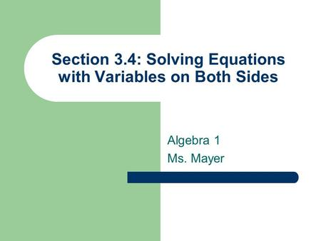 Section 3.4: Solving Equations with Variables on Both Sides Algebra 1 Ms. Mayer.
