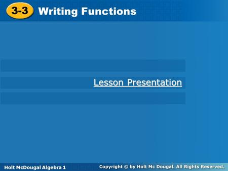Holt McDougal Algebra 1 3-3 Writing Functions 3-3 Writing Functions Holt Algebra 1 Lesson Presentation Lesson Presentation Holt McDougal Algebra 1.