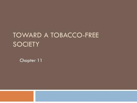 TOWARD A TOBACCO-FREE SOCIETY Chapter 11. Who Uses Tobacco? 2  71 million Americans smoke  24% of men and 18% of women smoke.