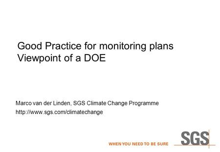 Good Practice for monitoring plans Viewpoint of a DOE Marco van der Linden, SGS Climate Change Programme