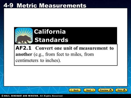 Holt CA Course 1 4-9 Metric Measurements AF2.1 Convert one unit of measurement to another (e.g., from feet to miles, from centimeters to inches). California.