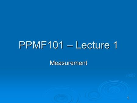 1 PPMF101 – Lecture 1 Measurement. 2 Basic quantity & Derived quantity  Base quantity  A quantity which is not a combination of other physical quantities.