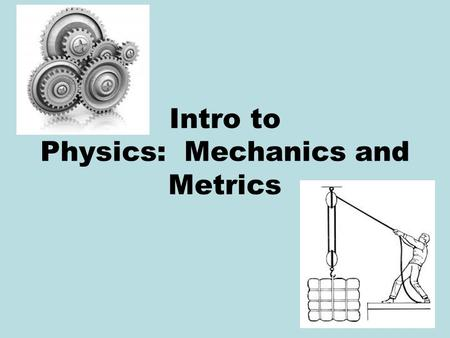 Intro to Physics: Mechanics and Metrics. Mechanics is… The study of objects and their motion! For example, how do you describe the motion of an object?