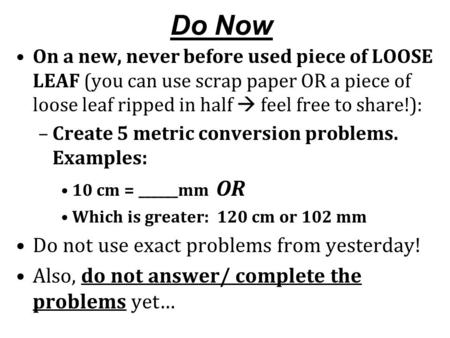 Do Now On a new, never before used piece of LOOSE LEAF (you can use scrap paper OR a piece of loose leaf ripped in half  feel free to share!): –Create.