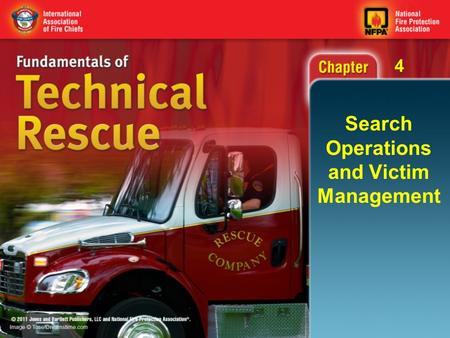4 Search Operations and Victim Management. 4 Objectives (1 of 4) Discuss the use of search tactics during search and rescue operations. Describe emergency.