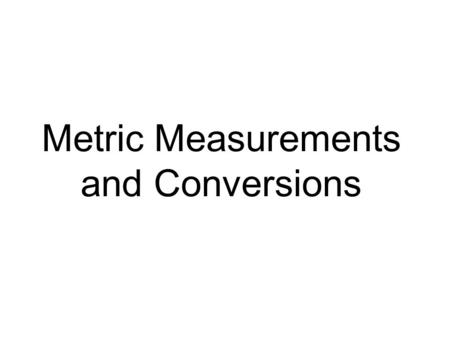 Metric Measurements and Conversions. Two terms to distinguish: Quantity : what one is actually measuring. Length: distance between points Volume: space.