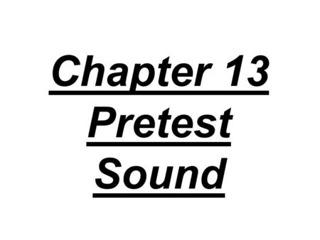 Chapter 13 Pretest Sound. 1. Which of the following is not a physical property of sound waves? A) intensity, B) quality, C) harmonic content, D) frequency.