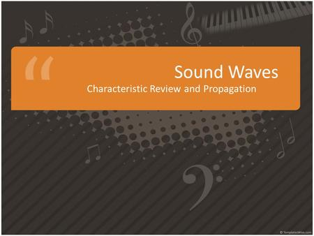 Sound Waves Characteristic Review and Propagation.
