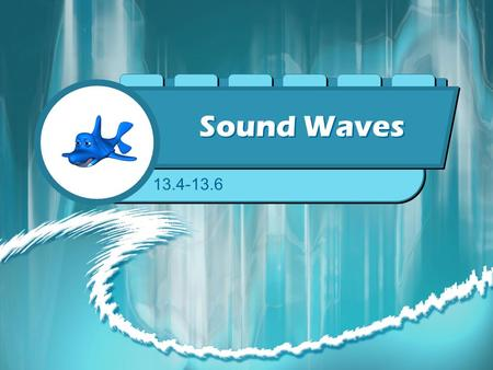 Sound Waves 13.4-13.6.