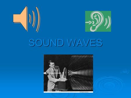 SOUND WAVES PRODUCTION  Vibrating prongs set the air molecules in motion  Top: molecules closer together high air pressure (compression)  Bottom: