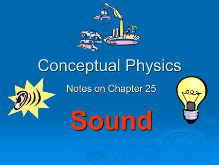Conceptual Physics Notes on Chapter 25 Sound. Sound   All sounds are produced by the vibrations of material objects.   Pitch describes our impressions.